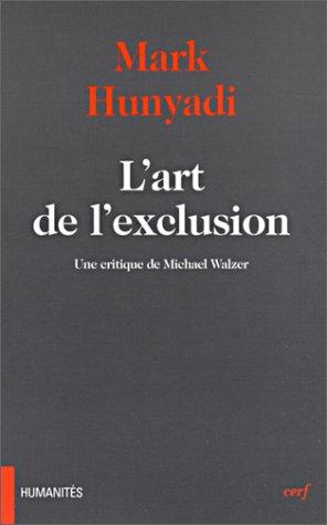L'art de l'exclusion. : Une critique de Michael Walzer par Mark Hunyadi