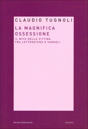 La magnifica ossessione. Il mito della vittima tra letteratura e vangeli di Claudio Tugnoli
