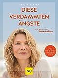 Diese verdammten Ängste  (mit DVD): ... und wie wir an ihnen wachsen (GU Einzeltitel Gesundheit/Alternativheilkunde) - Ursula Karven