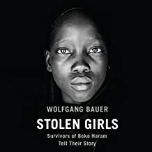 Stolen Girls: Survivors of Boko Haram Tell Their Story