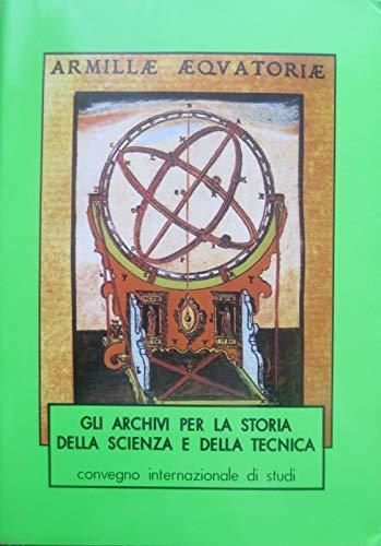 Gli archivi per la storia della scienza e della tecnica. Atti del Convegno internazionale (Desenzano del Garda, 4-8 giugno 1991) (Saggi)