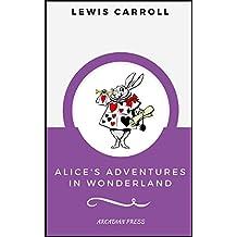 Alice's Adventures in Wonderland (ArcadianPress Edition) (English Edition)