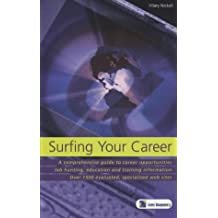 Surfing Your Career: A Comprehensive Guide to Career Opportunities, Job Hunting, Education and Training Information, Over 1500 Evaluated, Specialised Web Sites