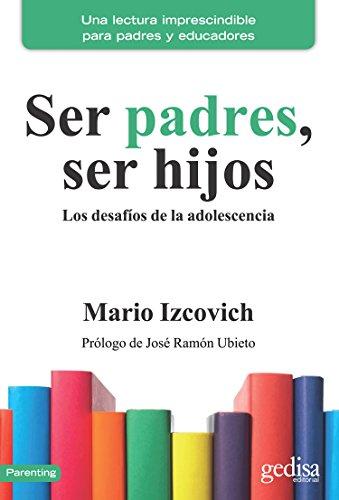 Ser padres, ser hijos: Los desafíos de la adolescencia (Parenting nº 110501) por Mario Izcovich