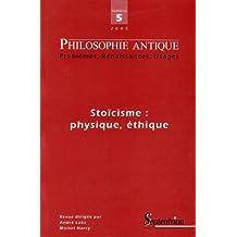 Philosophie antique, N° 5/2005 : Stoïcisme : physique, éthique