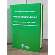Das Blasmusik-Lexikon: Lexikon des Blasmusikwesen Komponisten - Autoren - Werke - Literatur