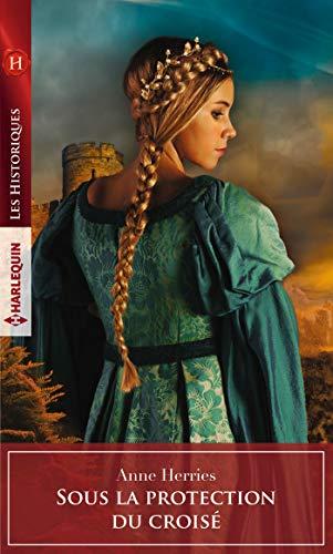 Sous la protection du croisé (Les Historiques) par Anne Herries