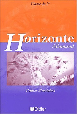 Horizonte : Allemand, 2nde (cahier d'activités)