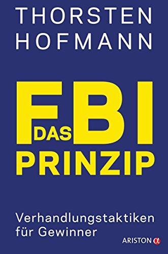 Das FBI-Prinzip: Verhandlungstaktiken für Gewinner