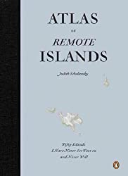 [ [ [ Atlas of Remote Islands: Fifty Islands I Have Never Set Foot on and Never Will [ ATLAS OF REMOTE ISLANDS: FIFTY ISLANDS I HAVE NEVER SET FOOT ON AND NEVER WILL ] By Schalansky, Judith ( Author )Oct-05-2010 Paperback