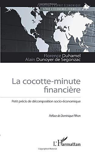 La cocotte-minute financière: Petit précis de décomposition socio-économique Petite Cocotte
