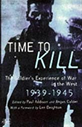 Time to Kill: The Soldier's Experience of War in the West, 1939-45