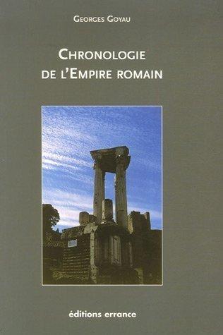 Chronologie de l'Empire romain de Georges Goyau (3 mai 2007) Broché