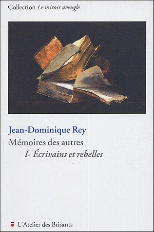 Mmoires des autres : Volume 1, Ecrivains et rebelles
