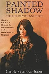 Painted Shadow: A Life of Vivienne Eliot