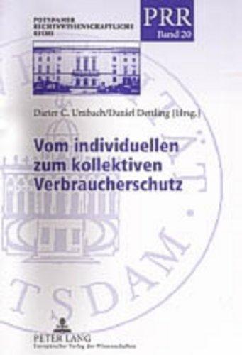 Vom individuellen zum kollektiven Verbraucherschutz: Amerikanische «class action», europäische Produkthaftung und deutsches Rechtssystem (Potsdamer Rechtswissenschaftliche Reihe, Band 20)