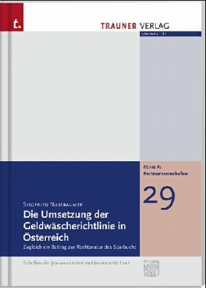 Die Umsetzung der Geldwäscherichtlinie in Österreich: Zugleich ein Beitrag zur Rechtsnatur des Sparbuchs