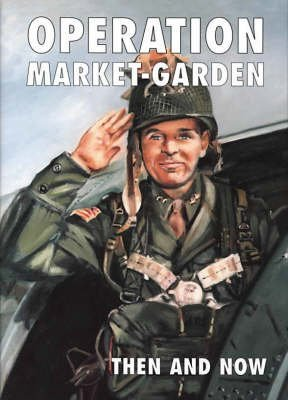 [(Operation Market-garden Then and Now: v. 1)] [Edited by Karel Margry] published on (September, 2002)