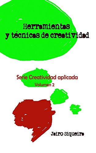 Herramientas y Tecnicas de Creatividad: : Paso a Paso Cada Uno de Los Metodos.: Volume 2 (Creatividad Aplicada)