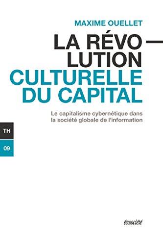 La révolution culturelle du capital: Le capitalisme cybernétique dans la société globale de l'information (Théorie t. 9) par Maxime Ouellet