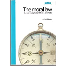 The Moral Law: Its Place in Scripture and Its Relevance Today