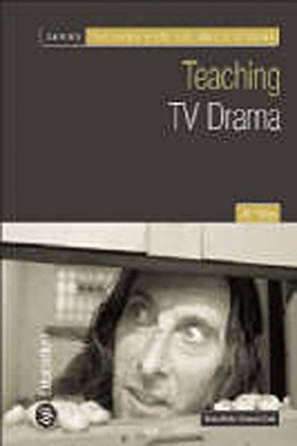 Teaching TV Drama (Teaching Film and Media Studies)