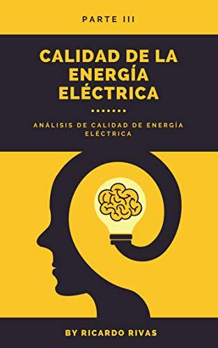 Calidad de la energía eléctrica: Análisis de calidad de energía eléctrica (PARTE III nº 3) (Spanish Edition)