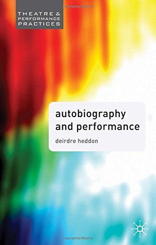 Autobiography in Performance: Performing Selves (Theatre and Performance Practices) by Dr Deirdre Heddon (2007-11-19)