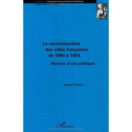 La Reconstruction des villes françaises de 1940 à 1954. Histoire d'une politique (Villes, histoire, culture, société)