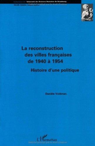 La Reconstruction des villes françaises de 1940 à 1954. Histoire d'une politique