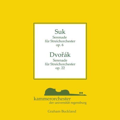 Josef Suk: Serenade für Streichorchester op. 6 / Antonin Dvorak: Serenade für Streichorchester op. 22
