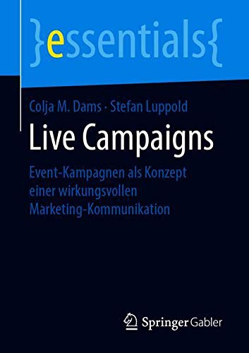Live Campaigns: Event-Kampagnen als Konzept einer wirkungsvollen Marketing-Kommunikation (essentials)