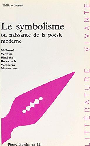 Le Symbolisme ou Naissance de la poésie moderne (Littérature vivante) par Philippe Forest