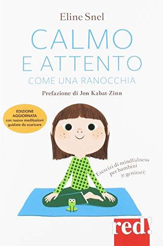 Calmo e attento come una ranocchia. Esercizi di mindfulness per bambini (e genitori)