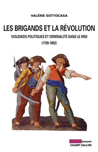 Les brigands et la révolution : Violences politiques et criminalité dans le midi (1789-1802) par Valérie Sottocasa