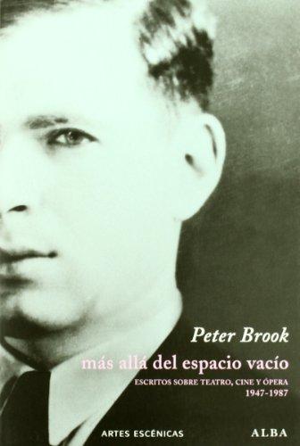 Más allá del espacio vacío: Escritos sobre teatro, cine y ópera (1947-1987) (Artes escénicas) por Peter Brook