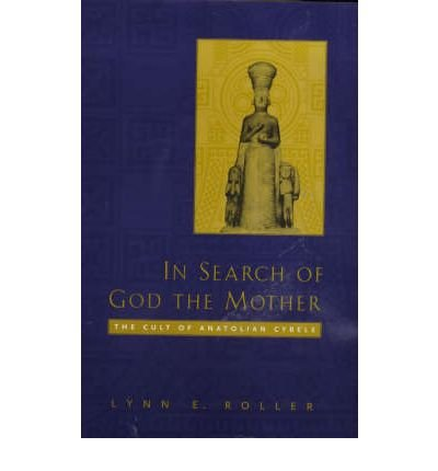 [(In Search of God the Mother: The Cult of Anatolian Cybele)] [Author: Lynn E. Roller] published on (July, 1999)