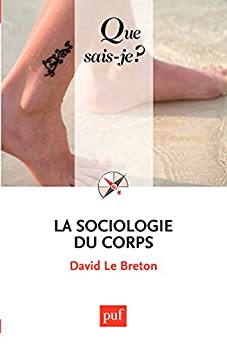 La sociologie du corps: « Que sais-je ? » n° 2678 par [Breton, David Le]