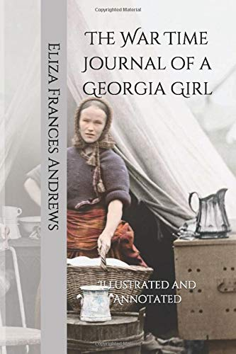 The War Time Journal of a Georgia Girl: Illustrated and Annotated