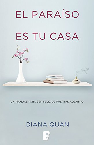 El paraíso es tu casa: Un manual para ser feliz de puertas adentro por Diana Quan