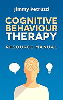 CBT Learning Resource Manual: Cognitive Behavioural Therapy Learning Resource Manual and Workbook by [Petruzzi, Jimmy]