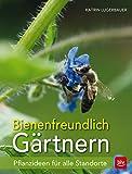 Bienenfreundlich Gärtnern: Pflanzideen für alle Standorte (BLV)