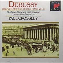 Debussy: Complete works for Solo Piano, Vol. 3 (12 Etudes, Masques, L'Isle joyeuse, D'un cahier d'esquisses) by Debussy
