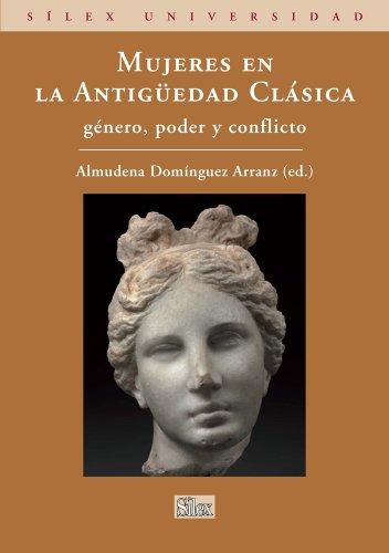 Mujeres en la Antigüedad Clásica. Género, poder y conflicto (Silex Universidad) por Almudena  Domínguez Arranz