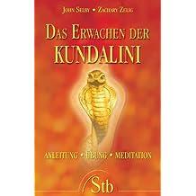 Das Erwachen der Kundalini: Anleitung, Übung, Meditation