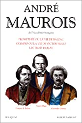 Prométhée, ou la vie de Balzac. Olympio, ou la vie de Victor Hugo. Les trois Dumas