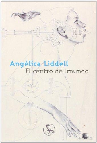 El Centro Del Mundo (Libros Robados) por Angélica Liddell
