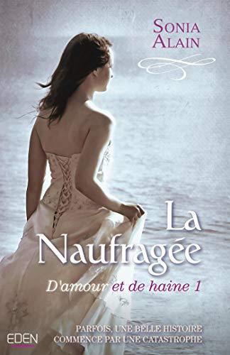 D'amour et de haine T.1 : La Naufragée par [Alain, Sonia]