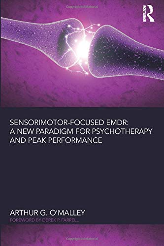 Sensorimotor-Focused EMDR: A New Paradigm for Psychotherapy and Peak Performance