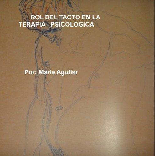 ROL DEL TACTO EN LA TERAPIA PSICOLOGICA por Maria Aguilar